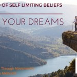 How to Change Self Limiting Beliefs & Live Your Dreams Using the Feldenkrais MethodⓇ
